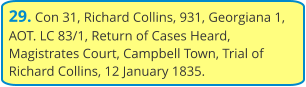 29. Con 31, Richard Collins, 931, Georgiana 1, AOT. LC 83/1, Return of Cases Heard, Magistrates Court, Campbell Town, Trial of Richard Collins, 12 January 1835.